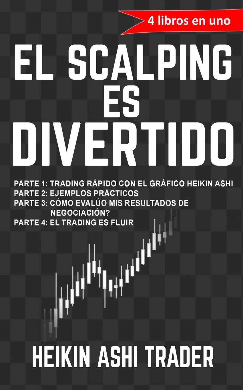 El Scalping Es Divertido 4 Libros En Uno Spanish Edition Ashi Trader Heikin 9781547048052 Books