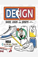NBA Design: Shoes, Logos and Jerseys: The Ultimate Creative Coloring Book for Adults and Kids! Paperback