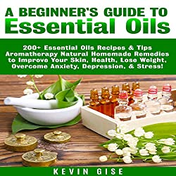 Essential Oils: A Beginner's Guide to Essential Oils