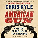 American Gun: A History of the U.S. in Ten Firearms | Chris Kyle,William Doyle
