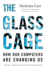The Glass Cage: How Our Computers Are Changing Us Paperback