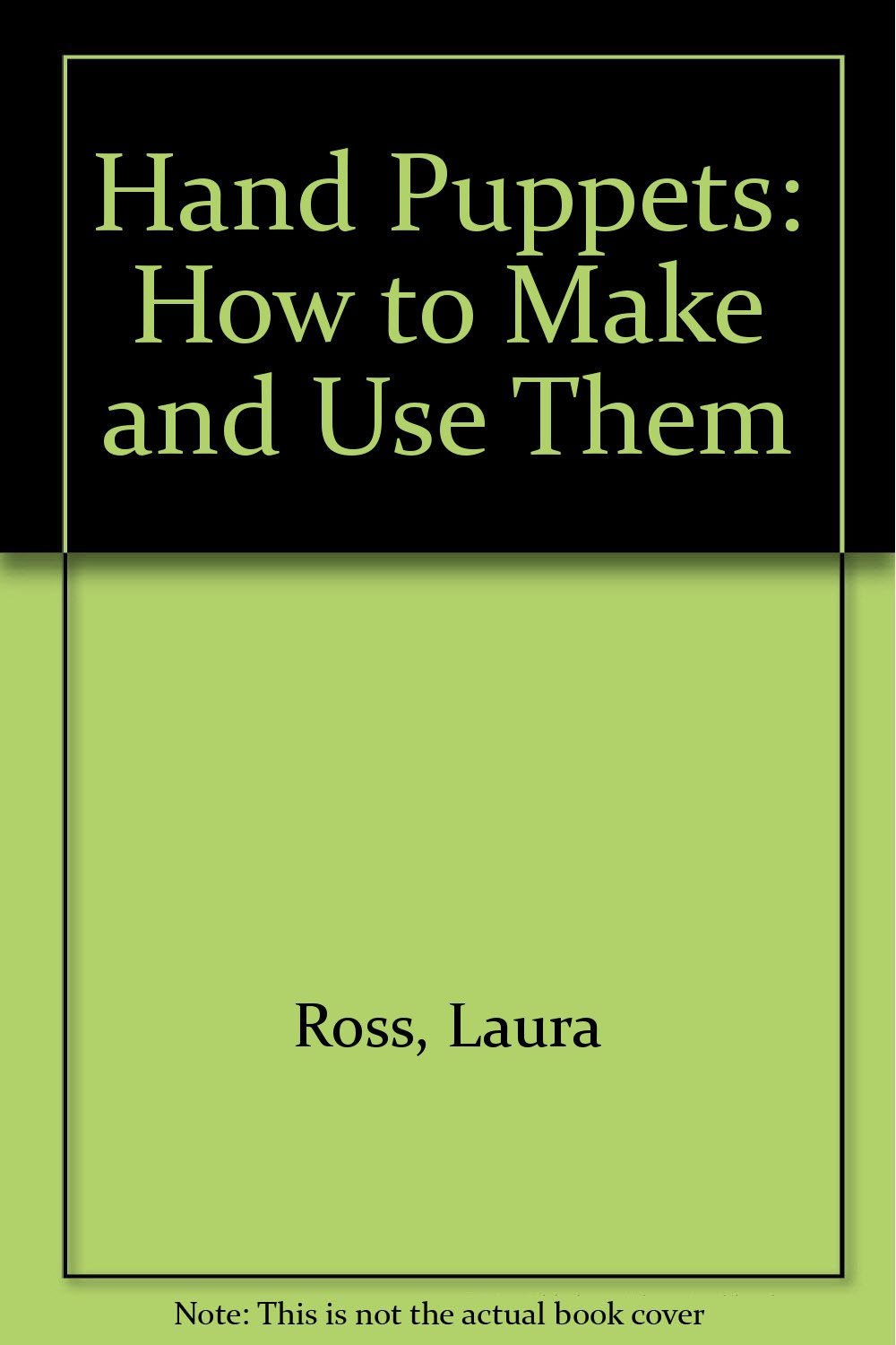 Hand Puppets: How to Make and Use Them: Laura Ross: 9780688416157:  Amazon.com: Books