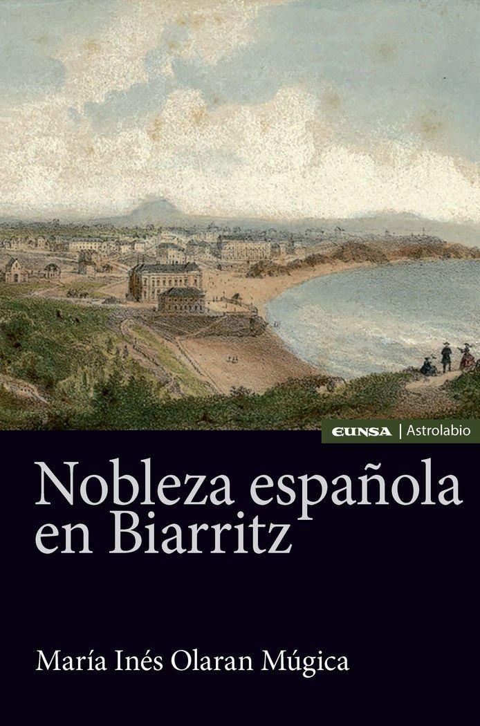 NOBLEZA ESPAÑOLA EN BIARRITZ (Astrolabio Historia): Amazon.es: OLARAN MÚGICA, MARÍA INÉS: Libros