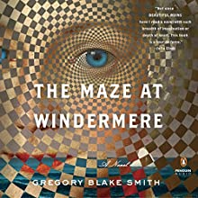 The Maze at Windermere: A Novel Audiobook by Gregory Blake Smith Narrated by Richard Topol, Edoardo Ballerini, Raphael Corkhill, Michael Crouch, Caitlin Davies