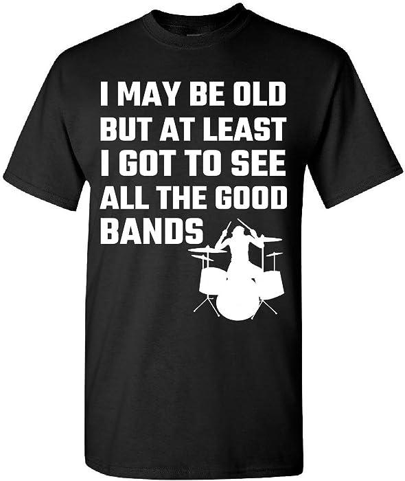 a098474d I May Be Old But at Least I Got to See All The Good Bands - Adult ...