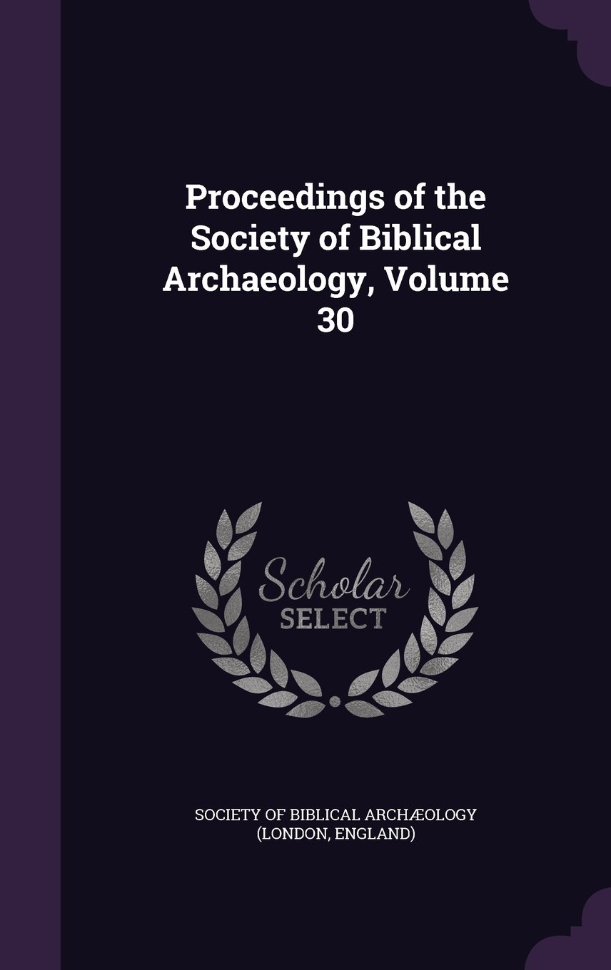 Proceedings of the Society of Biblical Archaeology, Volume 30 ebook