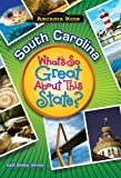 SOUTH CAROLINA What s Great About State (Arcadia Kids)