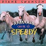 Animals Can Be So Speedy, Diane Swanson, 1550548565