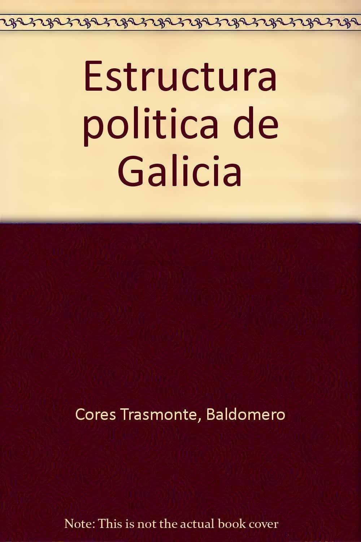 Estructura Politica De Galicia Baldomero Cores Trasmonte