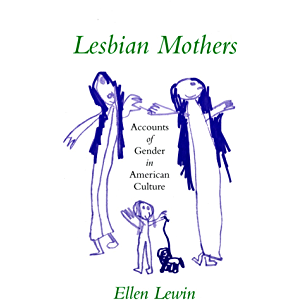 Lesbian Mothers: Accounts of Gender in American Culture (The Anthropology of Contemporary Issues)