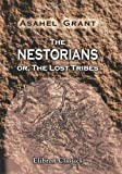 The Nestorians; or, the Lost Tribes : Containing Evidence of Their Identity; an Account of Their Manners, Customs and Ceremonies; Together with Sketches of Travel in Ancient Assyria, Armenia, Media and Mesopotamia, and Illustrations of Scripture Prophecy, Grant, Asahel, 1402189737