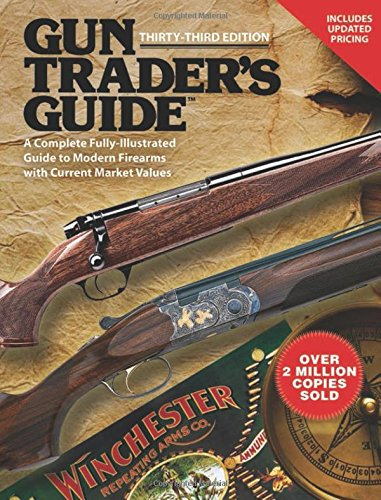 Gun Trader's Guide, Thirty-Third Edition: A Complete, Fully-Illustrated Guide to Modern Firearms with Current Market Values