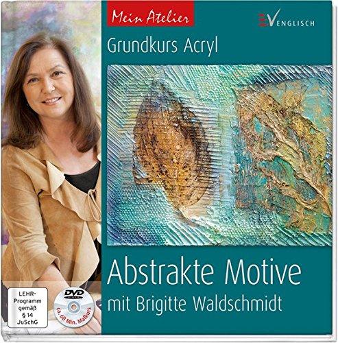 Mein Atelier: Abstrakte Motive: Grundkurs Acryl mit Brigitte Waldschmidt