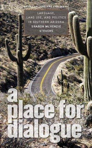 A Place for Dialogue: Language, Land Use, and Politics in Southern Arizona (American Land & Life)
