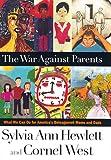 The War Against Parents, Cornel West and Sylvia Ann Hewlett, 0395891698