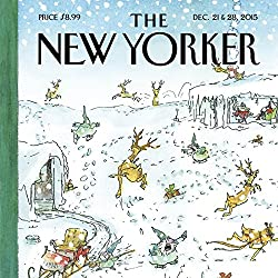 The New Yorker, December 21st & 28th 2015: Part 2 (Samanth Subramanian, Carolyn Kormann, Elizabeth Kolbert)