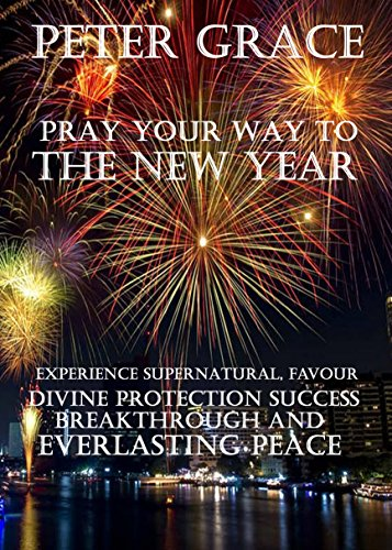 Pray your way to the New Year: Experience supernatural favour ...