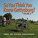 So You Think You Know Gettysburg?, James Gindlesperger and Suzanne Gindlesperger, 0895876205