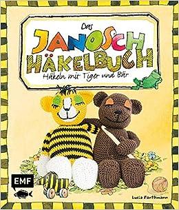 Das Janosch Häkelbuch Häkeln Mit Tiger Und Bär Amazonde Lucia