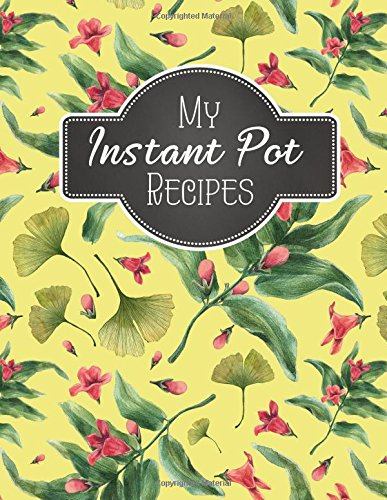 "My Instant Pot Recipes: Blank Instant Pot Recipes Cook Book Journal Diary Notebook   Cooking Gift 8.5"" x 11"" (Blank Instant Pot Ketogenic Diet Recipe ... Notebook Cooking Gift Series) (Volume 4) by My Instant Pot Recipes"