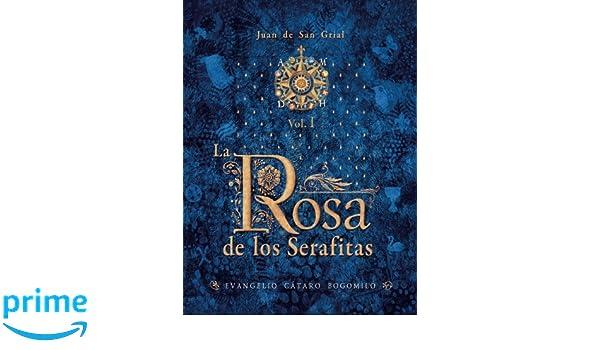 La Rosa de los Serafitas Vol. I (Volume 1) (Spanish Edition): Juan De San Grial: 9788494567001: Amazon.com: Books