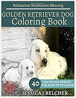Amazon GOLDEN RETRIEVER DOG Coloring Book For Adults Relaxation Meditation Blessing 40 Grayscale Images Animal Sketch Books