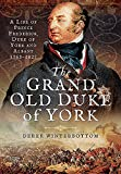 The Grand Old Duke of York: A Life of Frederick, Duke of York and Albany 1763–1827