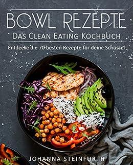 bowl rezepte das clean eating kochbuch entdecke die 70 besten rezepte f r deine. Black Bedroom Furniture Sets. Home Design Ideas