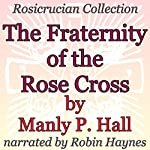 The Fraternity of the Rose Cross: Rosicrucian Collection | Manly P. Hall