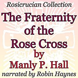 The Fraternity of the Rose Cross: Rosicrucian Collection