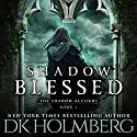 Shadow Blessed: The Shadow Accords, Book 1 Audiobook by D.K. Holmberg Narrated by Emily Sutton-Smith