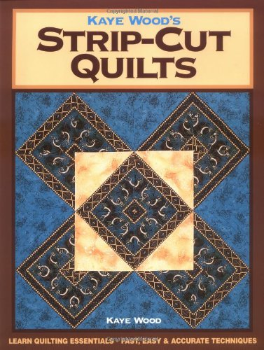 Kaye Wood's Strip-Cut Quilts ()
