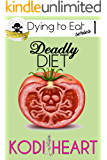 Deadly Diet (A Dying to Eat Cozy Mystery Book 1)