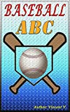 img - for ABC: Baseball ABC ( ABC BOOK, ABC FOR KIDS, ABC, ABC BOOK FOR KIDS, FRUIT'S ABC, CHILDREN EARLY LEARNING, A to Z, Book of ABC's, Potty Training & Preschool ... Habitats, Children's Books, ABC's) book / textbook / text book