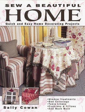 Sew a Beautiful Home: Quick and Easy Home Decorating Projects