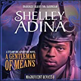 A Gentleman of Means: A Steampunk Adventure Novel  (Magnificent Devices Series, Book 8)