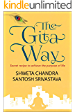 The Gita Way: Secret recipe to achieve the purpose of life