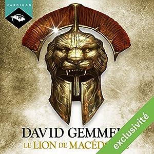 Le Lion de Macédoine   Livre audio Auteur(s) : David Gemmell Narrateur(s) : Nicolas Planchais