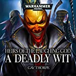 A Deadly Wit (Heirs of the Laughing God): Warhammer 40,000 | Gav Thorpe