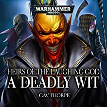 A Deadly Wit (Heirs of the Laughing God): Warhammer 40,000 Audiobook by Gav Thorpe Narrated by Gareth Armstrong, Matthew Hunt, Emma Gregory, Tim Bruce