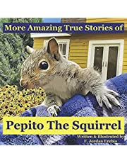 More Amazing True Stories of Pepito The Squirrel