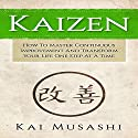 Kaizen: How to Master Continuous Improvement and Transform Your Life One Step at a Time Audiobook by Kai Musashi Narrated by Bo Morgan