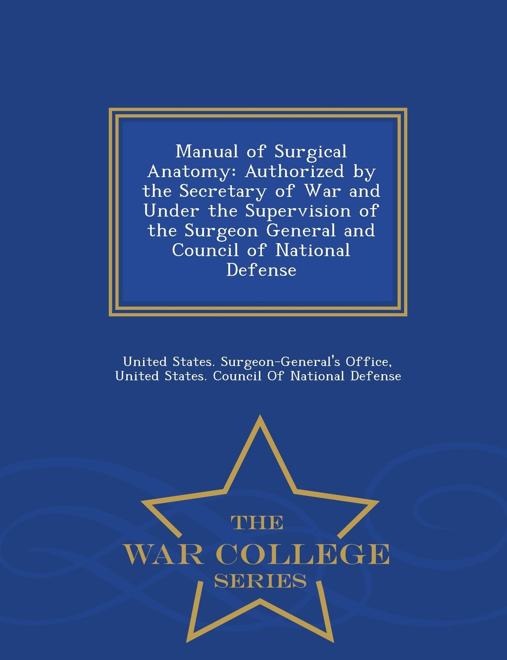Manual of Surgical Anatomy: Authorized by the Secretary of War and Under the Supervision of the Surgeon General and Council of National Defense - War College Series ebook