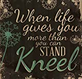 When Life Gives You More Than You Can Stand, Kneel 24 x 25 Wood Pallet Wall Art Sign Plaque