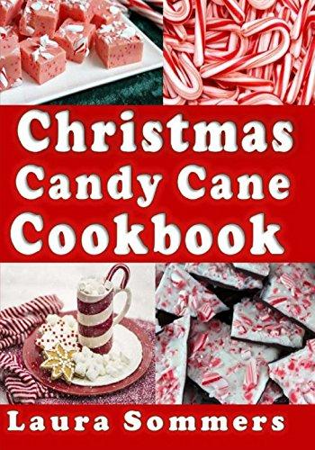 (Christmas Candy Cane Cookbook: Recipes Using Peppermint Candy Canes (Christmas Cookbook) (Volume)