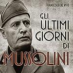 Gli ultimi giorni di Mussolini | Francesco De Vito