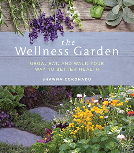 The Wellness Garden: Grow, Eat, and Walk Your Way to Better Health - Coronado Springs