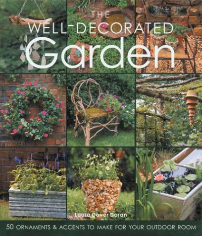 Download The Well-Decorated Garden: 50 Ornaments & Accents to Make for Your Outdoor Room pdf