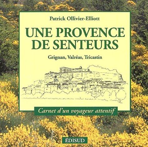 Une Provence de senteurs : Grignan, Valréas, Tricastin