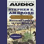 Nothing Like It in the World: The Men Who Built the Transcontinental Railroad, 1863 - 1869 | Stephen E. Ambrose